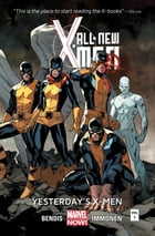 All-New X-Men Vol. 1: Yesterday's X-Men by Brian Michael Bendis