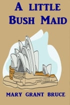 A Little Bush Maid by Mary Grant Bruce