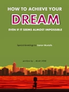 How to achieve your dream even if it seems almost impossible by Hegazy Saeid