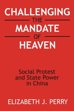 Challenging the Mandate of Heaven: Social Protest and State Power in China Social Protest and State Power in China