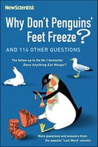 Why Don't Penguins' Feet Freeze: And 114 Other Questions by Scientist New