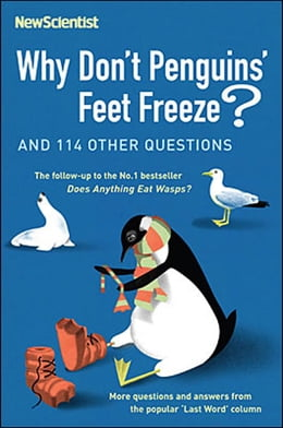 Book Why Don't Penguins' Feet Freeze: And 114 Other Questions by Scientist New