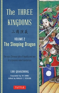 Three Kingdoms, Volume 2: The Sleeping Dragon: The Epic Chinese Tale of Loyalty and War in a…