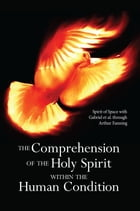 The Comprehension of the Holy Spirit within the Human Condition by Arthur Fanning