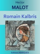 Romain Kalbris: Edition intégrale by Hector MALOT