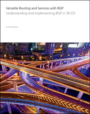 Versatile Routing and Services with BGP Understanding and Implementing BGP in SR-OS