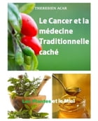 LE CANCER ET LA MÉDECINE TRADITIONNELLE CACHE by THERESIEN ACAR