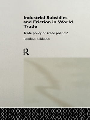 Industrial Subsidies and Friction in World Trade Trade Policies or Trade Politics?