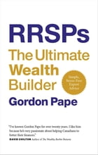 RRSPs: The Ultimate Wealth Builder by GORDON PAPE