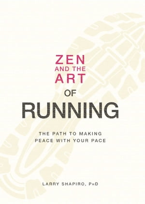 Zen and the Art of Running The Path to Making Peace with Your Pace