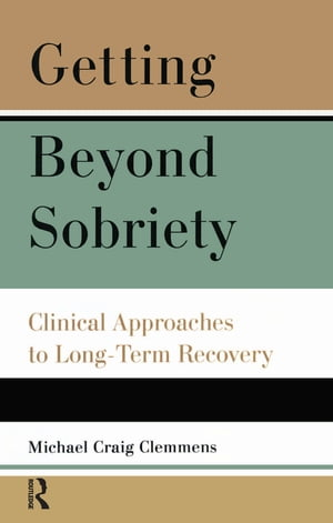 Getting Beyond Sobriety Clinical Approaches to Long-Term Recovery