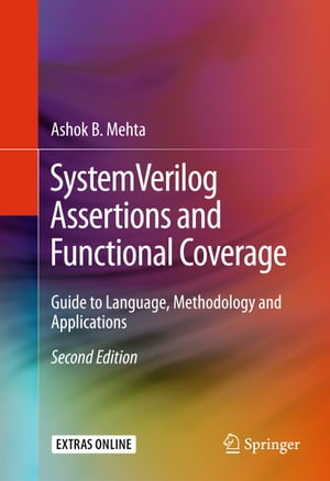 SystemVerilog Assertions and Functional Coverage: Guide to Language, Methodology and Applications by Ashok B. Mehta