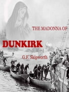 The Madonna of Dunkirk by George Skipworth