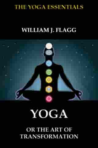 Yoga or the Art of Transformation by William J. Flagg