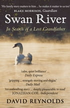 Swan River: In Search of a Lost Grandfather by David Reynolds