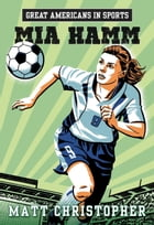 Great Americans in Sports: Mia Hamm by Matt Christopher