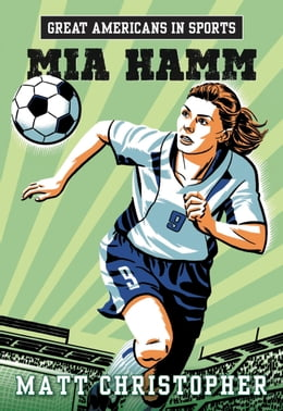 Book Great Americans in Sports: Mia Hamm by Matt Christopher