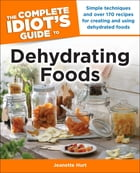 The Complete Idiot's Guide to Dehydrating Foods by Jeanette Hurt