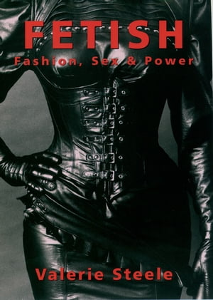 Fetish Fashion,  Sex & Power