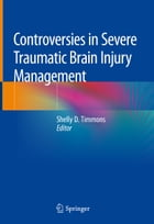 Controversies in Severe Traumatic Brain Injury Management by Shelly D. Timmons