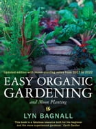Easy Organic Gardening and Moon Planting by Lyn Bagnall