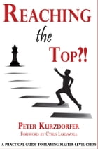 Reaching the Top?!: A Practical Guide to Playing Master-Level Chess by Peter  Kurzdorfer
