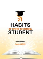 21 Habits of Highly Successful Student by Austin Imoru