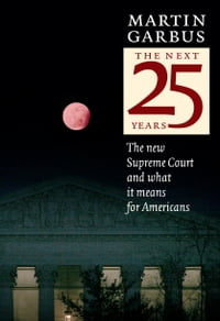 The Next 25 Years: The New Supreme Court and What it Means for Americans