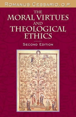 Book The Moral Virtues and Theological Ethics, Second Edition by Cessario, O.P., Romanus