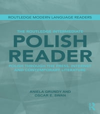 The Routledge Intermediate Polish Reader: Polish through the press, internet and contemporary…