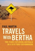 Travels with Bertha: Two Years Exploring Australia in a 1978 Ford Station Wagon by Paul Martin