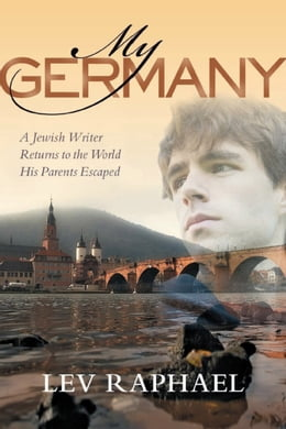Book My Germany: A Jewish Writer Returns to the World His Parents Escaped by Raphael, Lev