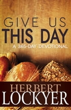 Give Us This Day: A 365-Day Devotional by Herbert Lockyer