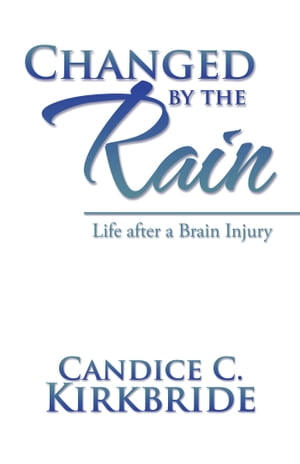 Changed by the Rain Life After a Brain Injury