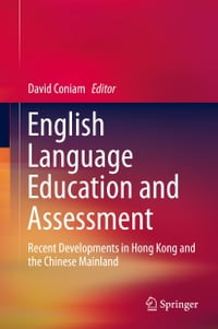 English Language Education and Assessment: Recent Developments in Hong Kong and the Chinese Mainland
