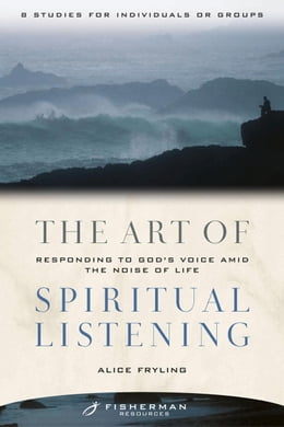 Book The Art of Spiritual Listening: Responding to God's Voice Amid the Noise of Life by Alice Fryling
