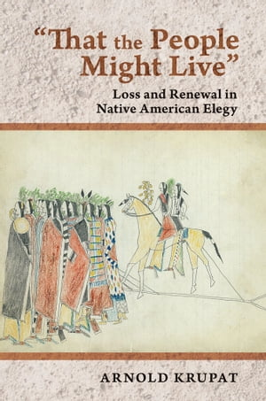 """That the People Might Live"" Loss and Renewal in Native American Elegy"