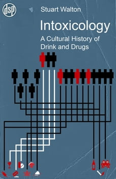 Intoxicology: A Cultural History of Drink and Drugs