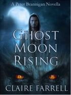 Ghost Moon Rising: A Peter Brannigan Novella by Claire Farrell