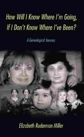 How Will I Know Where I'm Going, If I Don't Know Where I've Been?: A Genealogical Journey
