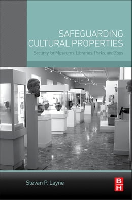 Book Safeguarding Cultural Properties: Security for Museums, Libraries, Parks, and Zoos by Stevan P. Layne