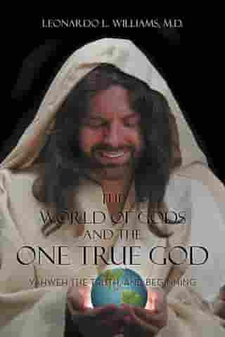 The World of Gods and the One True God: Yahweh the Truth, and Beginning