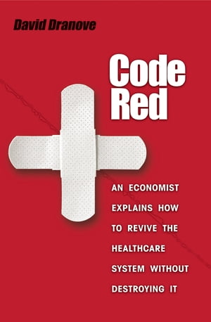 Code Red An Economist Explains How to Revive the Healthcare System without Destroying It