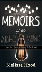 Memoirs of an ADHD Mind: God was a Genius in the Way He Made Me by Melissa R. Hood