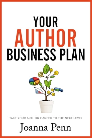 Your Author Business Plan: Take Your Author Career To The Next Level by Joanna Penn