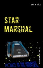 Star Marshal - Police in the Universe by Uwe H. Sültz