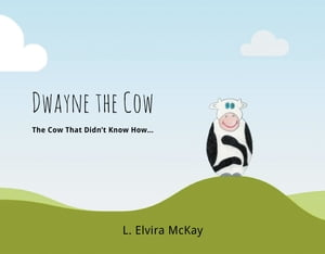 Dwayne the Cow The Cow that didn't know how...