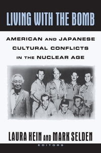 Living with the Bomb: American and Japanese Cultural Conflicts in the Nuclear Age: American and…