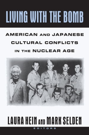 Living with the Bomb: American and Japanese Cultural Conflicts in the Nuclear Age American and Japanese Cultural Conflicts in the Nuclear Age