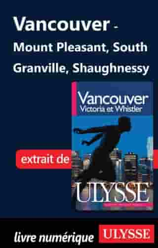 Vancouver - Mount Pleasant, South Granville, Shaughnessy by Collectif Ulysse